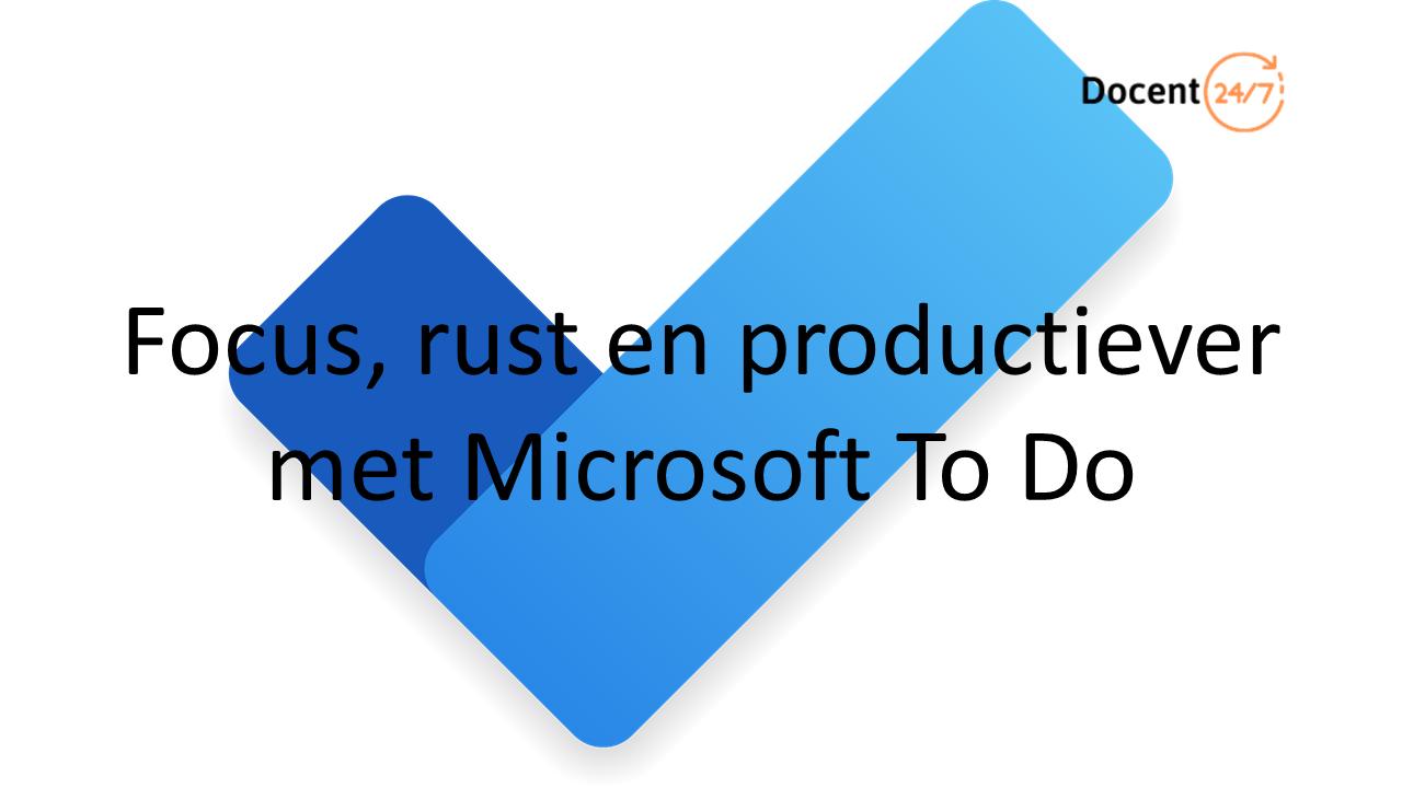 Meer overzicht en focus met Microsoft To Do ✔